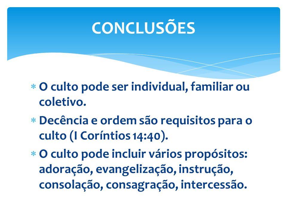 CONCLUSÕES O culto pode ser individual, familiar ou coletivo.