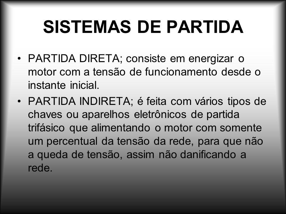 SISTEMAS DE PARTIDA PARTIDA DIRETA; consiste em energizar o motor com a tensão de funcionamento desde o instante inicial.