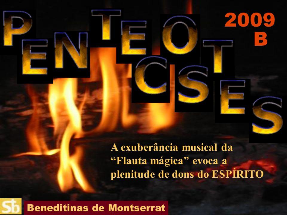 2009 B. A exuberância musical da Flauta mágica evoca a plenitude de dons do ESPÍRITO.