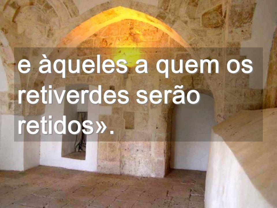 e àqueles a quem os retiverdes serão retidos».