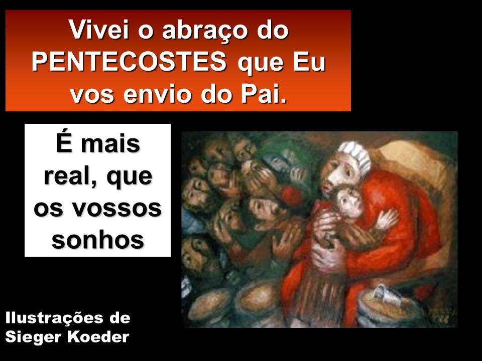 Vivei o abraço do PENTECOSTES que Eu vos envio do Pai.
