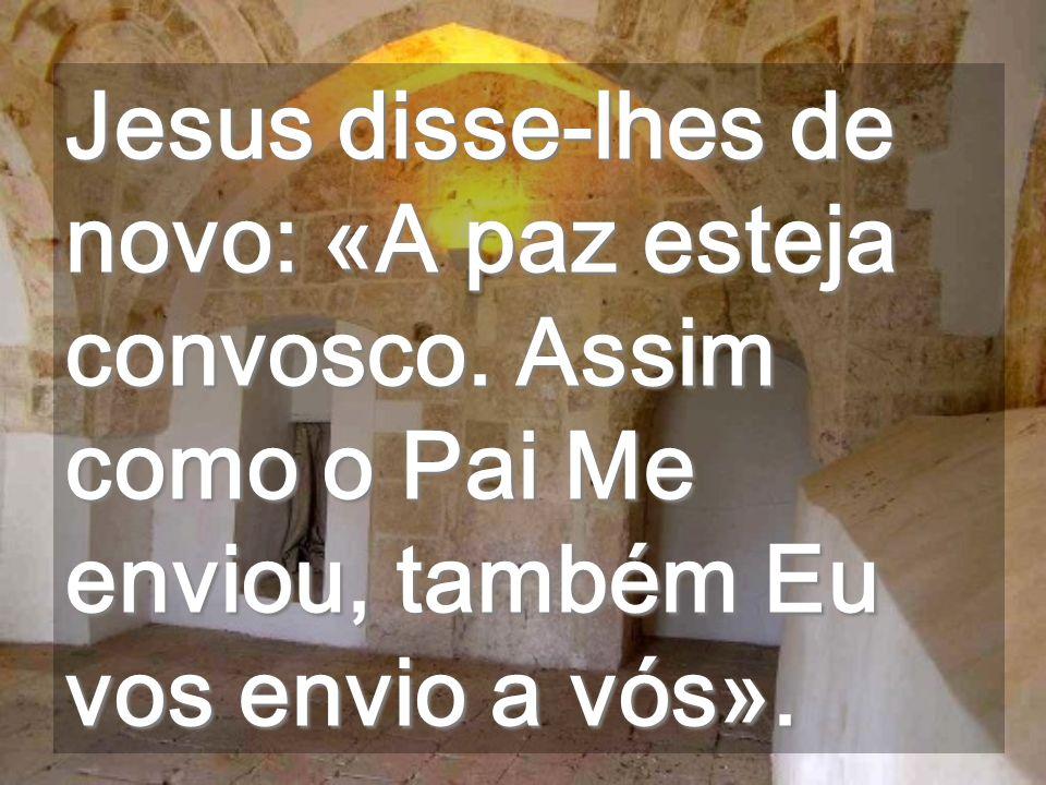 Jesus disse-lhes de novo: «A paz esteja convosco