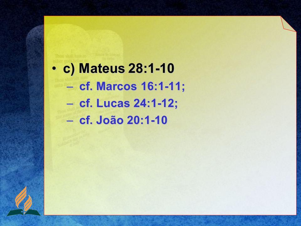 c) Mateus 28:1-10 cf. Marcos 16:1-11; cf. Lucas 24:1-12;