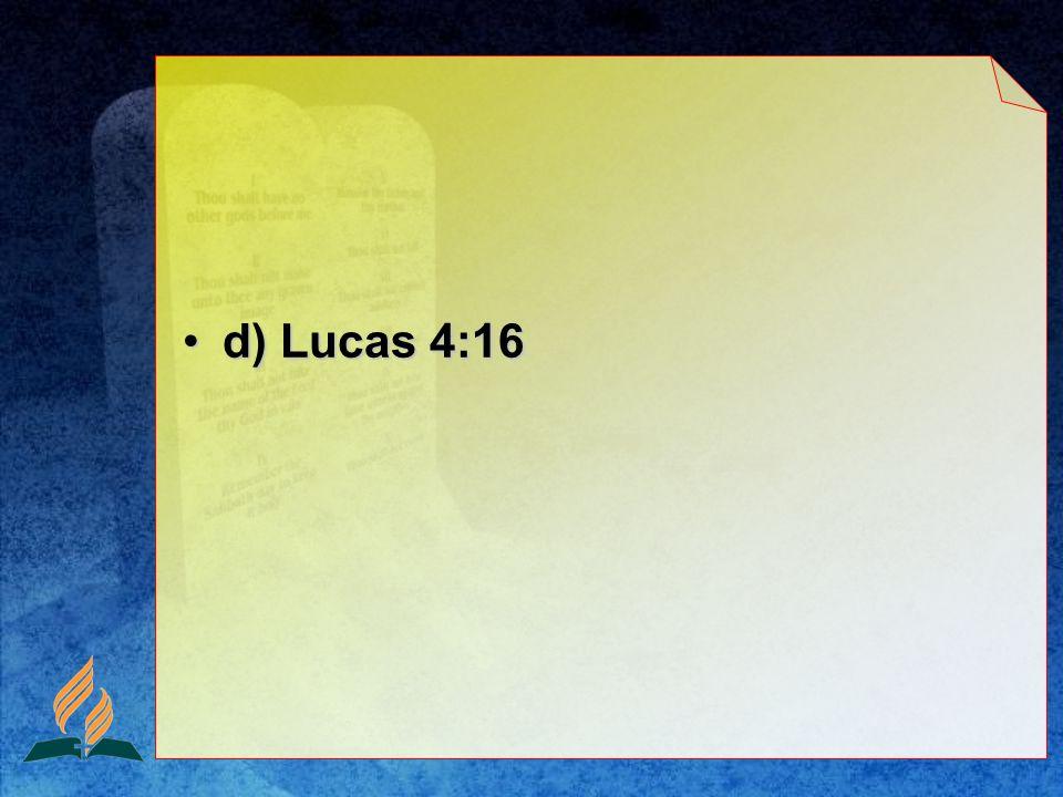 d) Lucas 4:16