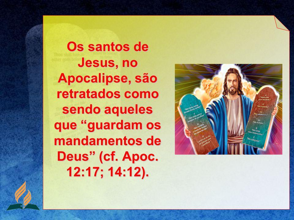 Os santos de Jesus, no Apocalipse, são retratados como sendo aqueles que guardam os mandamentos de Deus (cf.
