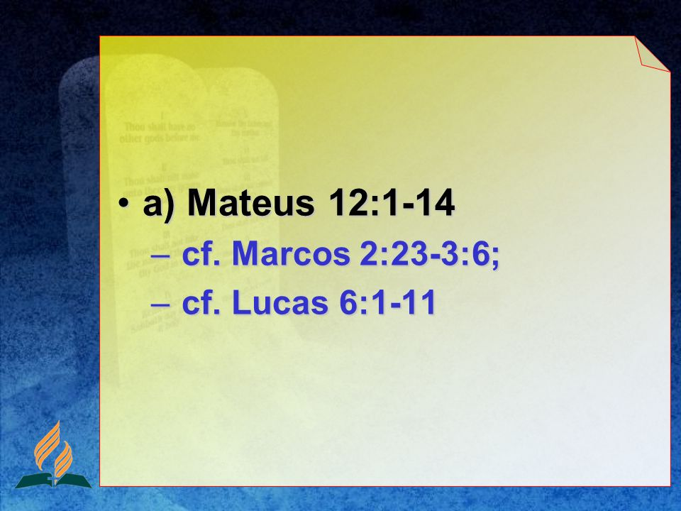 a) Mateus 12:1-14 cf. Marcos 2:23-3:6; cf. Lucas 6:1-11