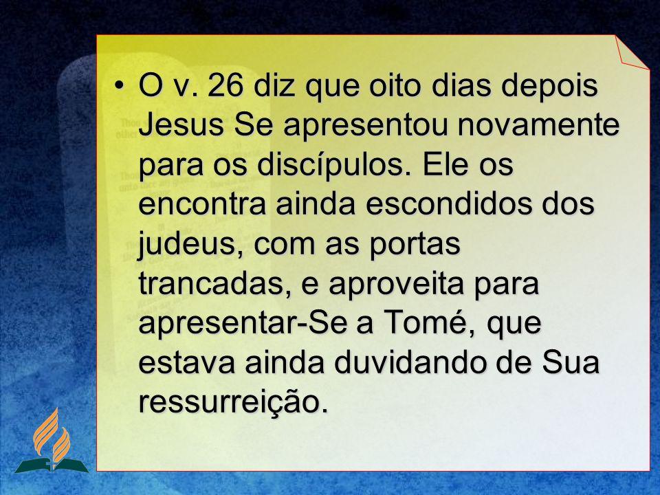 O v. 26 diz que oito dias depois Jesus Se apresentou novamente para os discípulos.