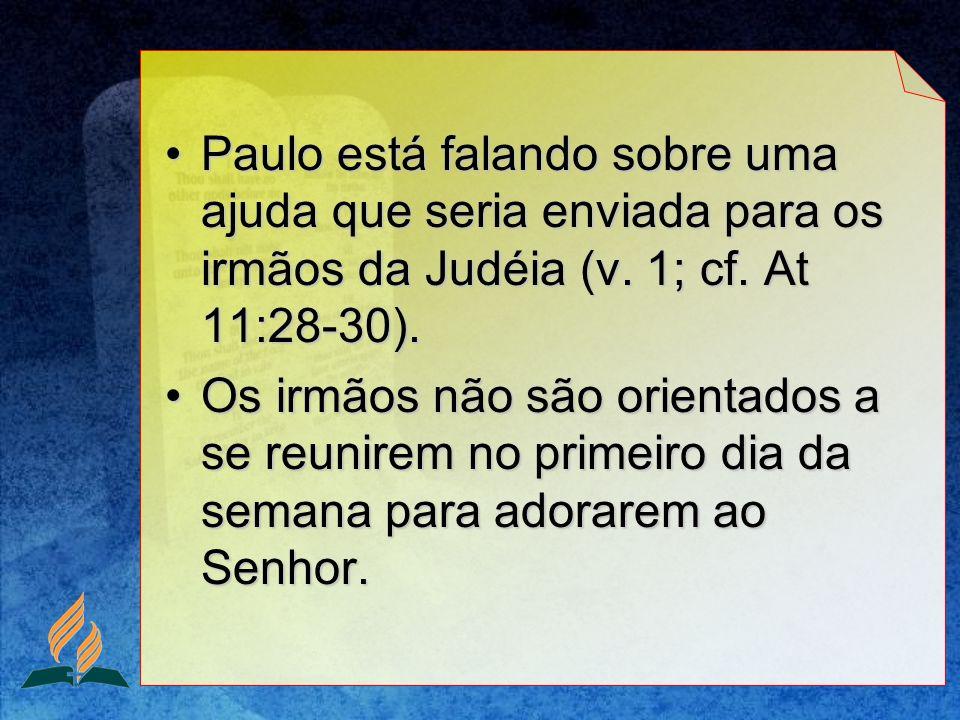 Paulo está falando sobre uma ajuda que seria enviada para os irmãos da Judéia (v. 1; cf. At 11:28-30).