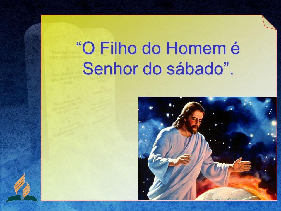 O Filho do Homem é Senhor do sábado .