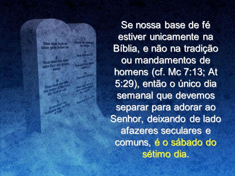 Se nossa base de fé estiver unicamente na Bíblia, e não na tradição ou mandamentos de homens (cf.