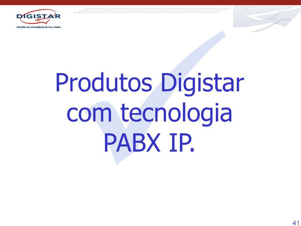  Produtos Digistar com tecnologia PABX IP.