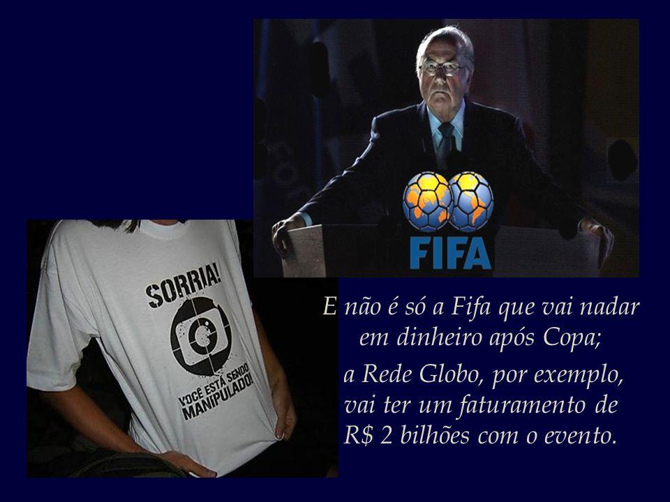 E não é só a Fifa que vai nadar em dinheiro após Copa;