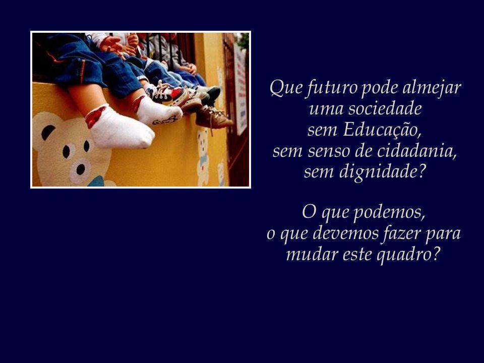Que futuro pode almejar uma sociedade sem Educação,