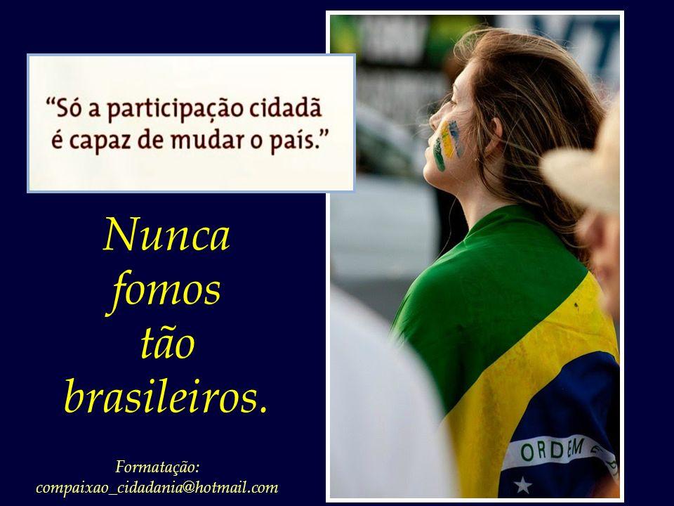 Nunca fomos tão brasileiros. Formatação: