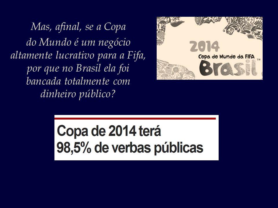 Mas, afinal, se a Copa do Mundo é um negócio altamente lucrativo para a Fifa, por que no Brasil ela foi bancada totalmente com dinheiro público