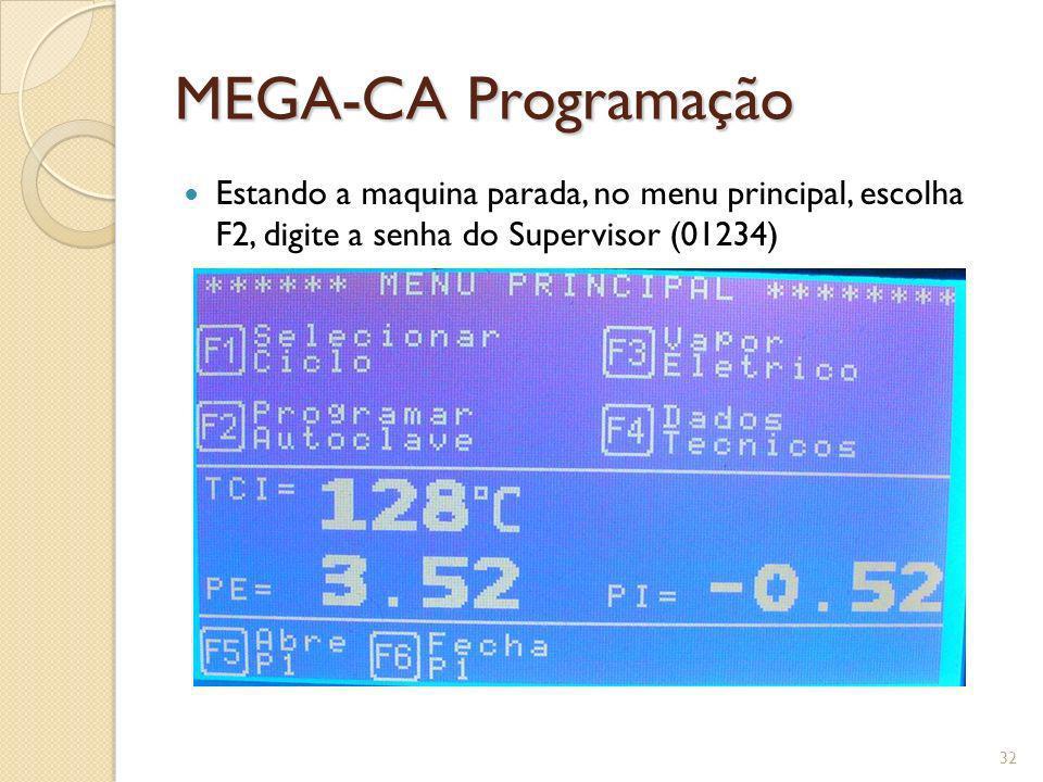 MEGA-CA Programação Estando a maquina parada, no menu principal, escolha F2, digite a senha do Supervisor (01234)
