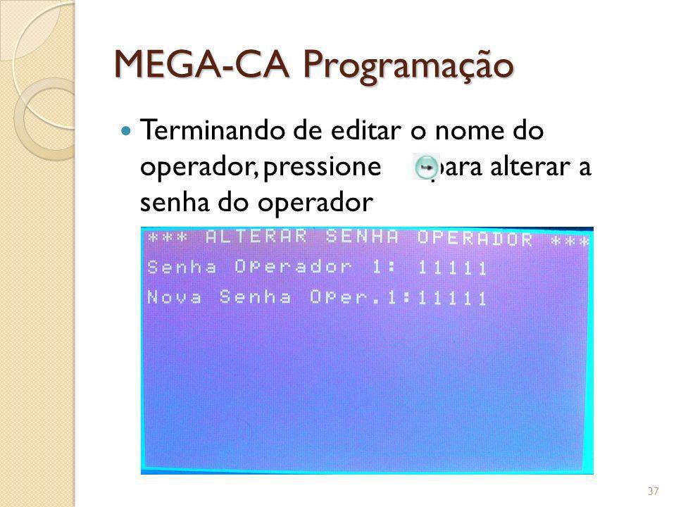 MEGA-CA Programação Terminando de editar o nome do operador, pressione para alterar a senha do operador.