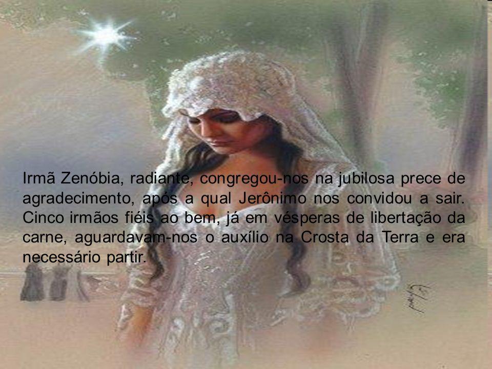 Irmã Zenóbia, radiante, congregou-nos na jubilosa prece de agradecimento, após a qual Jerônimo nos convidou a sair.