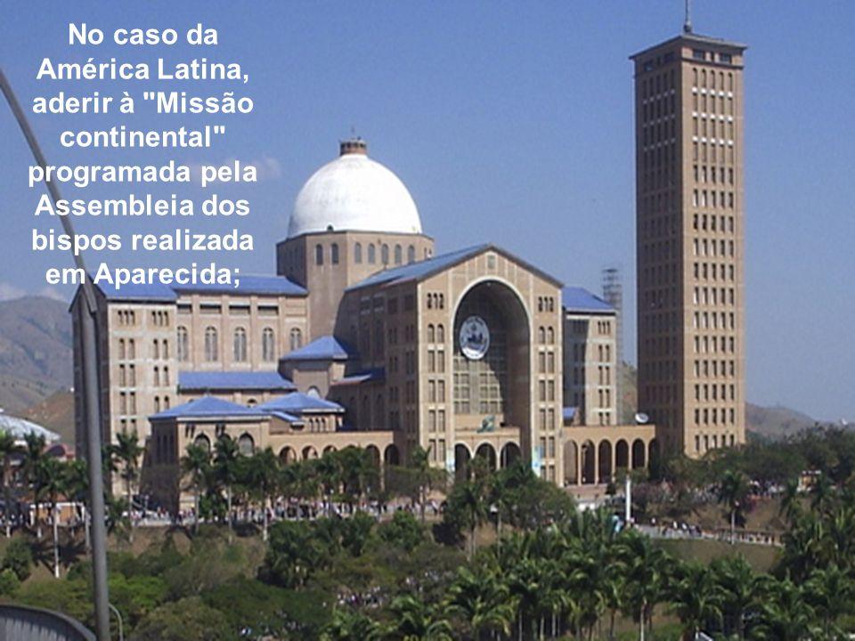 No caso da América Latina, aderir à Missão continental programada pela Assembleia dos bispos realizada em Aparecida;