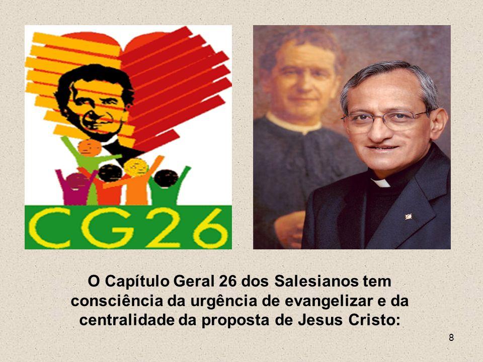 O Capítulo Geral 26 dos Salesianos tem consciência da urgência de evangelizar e da centralidade da proposta de Jesus Cristo: