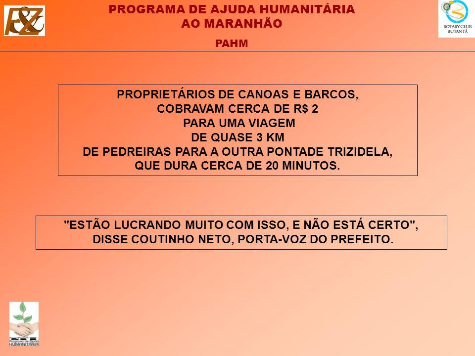 PROPRIETÁRIOS DE CANOAS E BARCOS, COBRAVAM CERCA DE R$ 2 PARA UMA VIAGEM DE QUASE 3 KM DE PEDREIRAS PARA A OUTRA PONTADE TRIZIDELA, QUE DURA CERCA DE 20 MINUTOS.