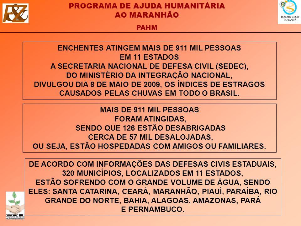 ENCHENTES ATINGEM MAIS DE 911 MIL PESSOAS EM 11 ESTADOS A SECRETARIA NACIONAL DE DEFESA CIVIL (SEDEC), DO MINISTÉRIO DA INTEGRAÇÃO NACIONAL, DIVULGOU DIA 8 DE MAIO DE 2009, OS ÍNDICES DE ESTRAGOS CAUSADOS PELAS CHUVAS EM TODO O BRASIL.