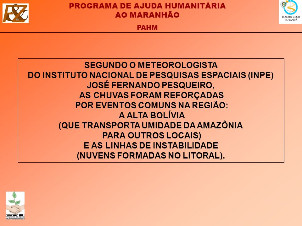 SEGUNDO O METEOROLOGISTA DO INSTITUTO NACIONAL DE PESQUISAS ESPACIAIS (INPE) JOSÉ FERNANDO PESQUEIRO, AS CHUVAS FORAM REFORÇADAS POR EVENTOS COMUNS NA REGIÃO: A ALTA BOLÍVIA (QUE TRANSPORTA UMIDADE DA AMAZÔNIA PARA OUTROS LOCAIS) E AS LINHAS DE INSTABILIDADE (NUVENS FORMADAS NO LITORAL).