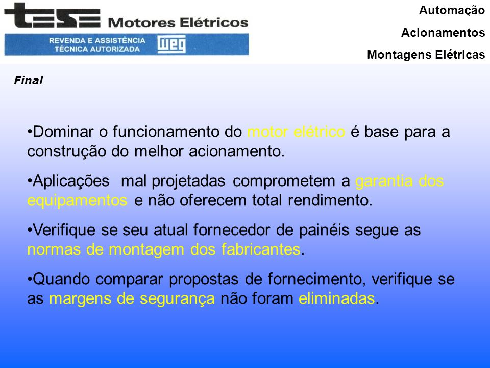 Automação Acionamentos. Montagens Elétricas. Final. Dominar o funcionamento do motor elétrico é base para a construção do melhor acionamento.