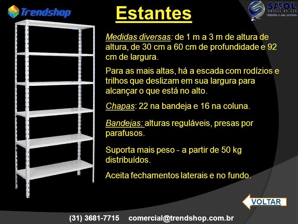 Estantes Medidas diversas: de 1 m a 3 m de altura de altura, de 30 cm a 60 cm de profundidade e 92 cm de largura.