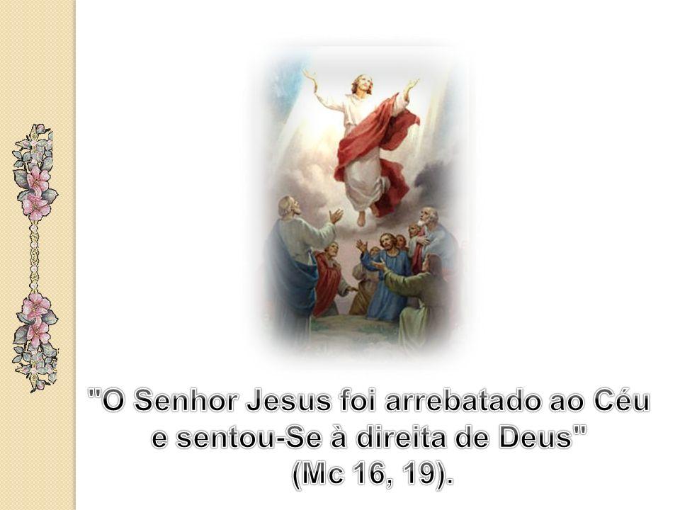O Senhor Jesus foi arrebatado ao Céu e sentou-Se à direita de Deus