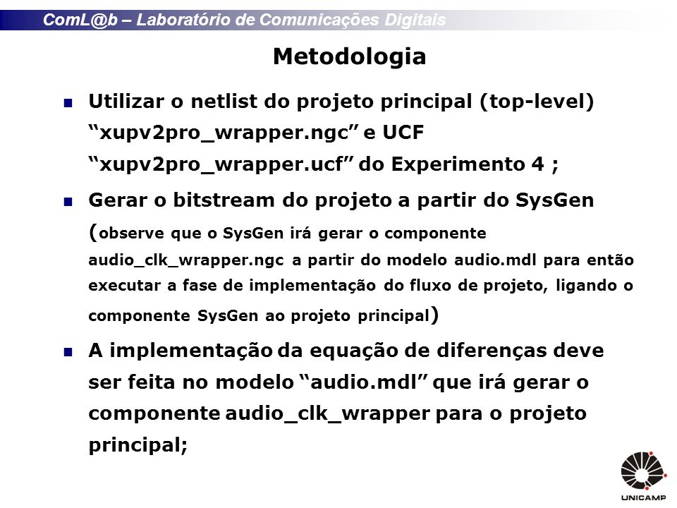 Metodologia Utilizar o netlist do projeto principal (top-level) xupv2pro_wrapper.ngc e UCF xupv2pro_wrapper.ucf do Experimento 4 ;