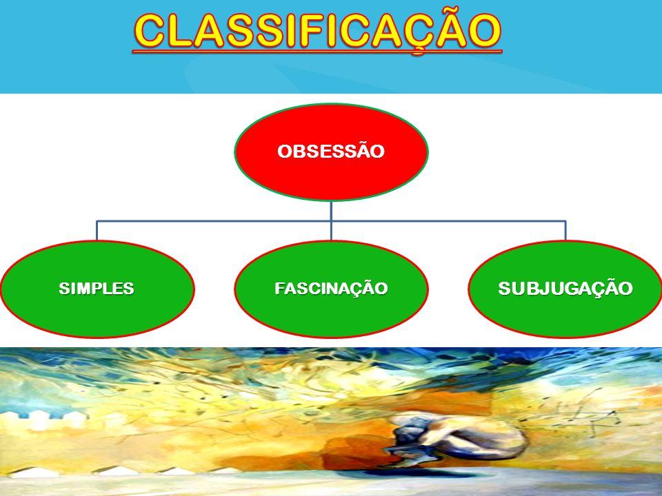 CLASSIFICAÇÃO OBSESSÃO SIMPLES FASCINAÇÃO SUBJUGAÇÃO