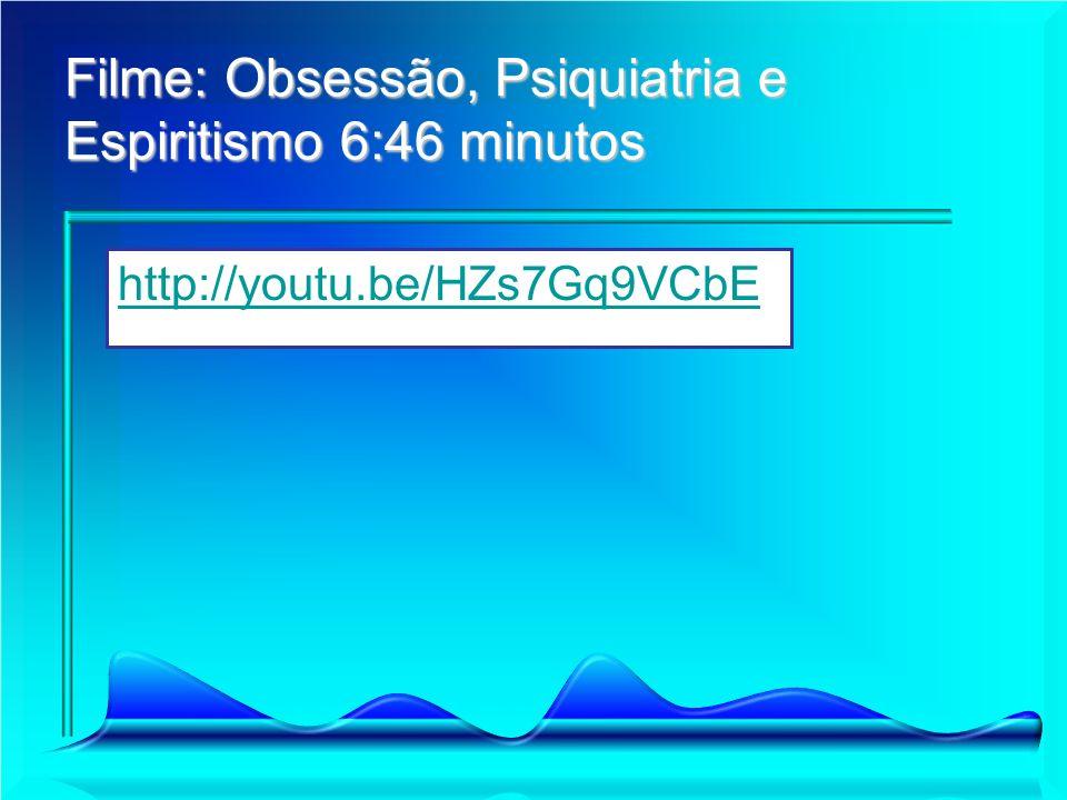 Filme: Obsessão, Psiquiatria e Espiritismo 6:46 minutos