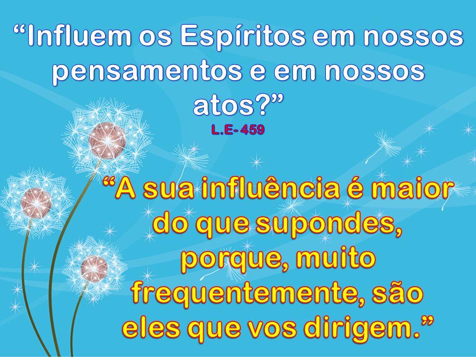 Influem os Espíritos em nossos pensamentos e em nossos atos