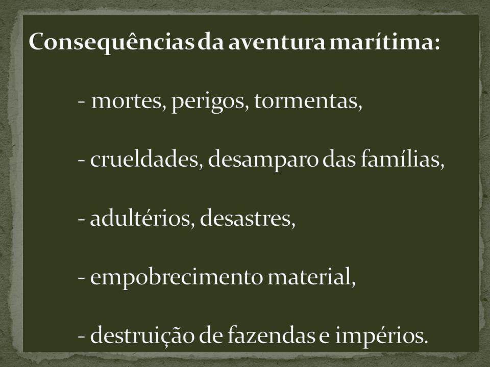Consequências da aventura marítima:. - mortes, perigos, tormentas,