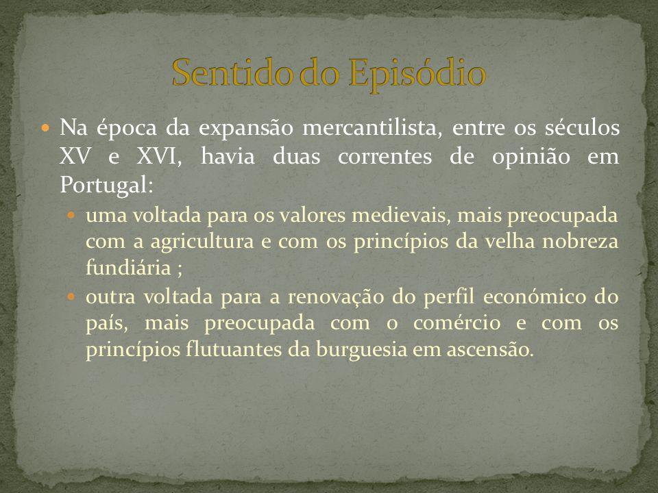 Sentido do Episódio Na época da expansão mercantilista, entre os séculos XV e XVI, havia duas correntes de opinião em Portugal: