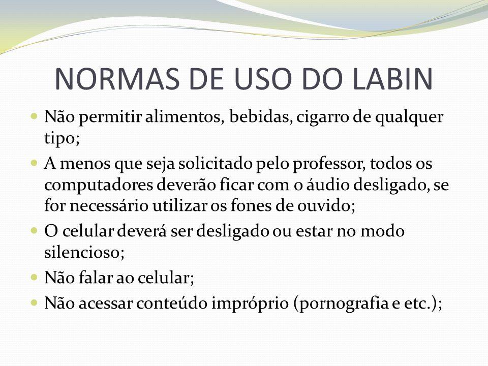 NORMAS DE USO DO LABIN Não permitir alimentos, bebidas, cigarro de qualquer tipo;