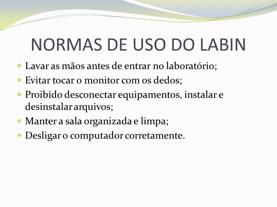 NORMAS DE USO DO LABIN Lavar as mãos antes de entrar no laboratório;