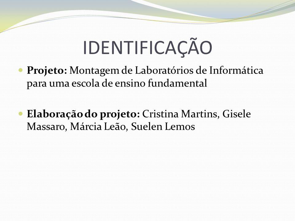 IDENTIFICAÇÃO Projeto: Montagem de Laboratórios de Informática para uma escola de ensino fundamental.