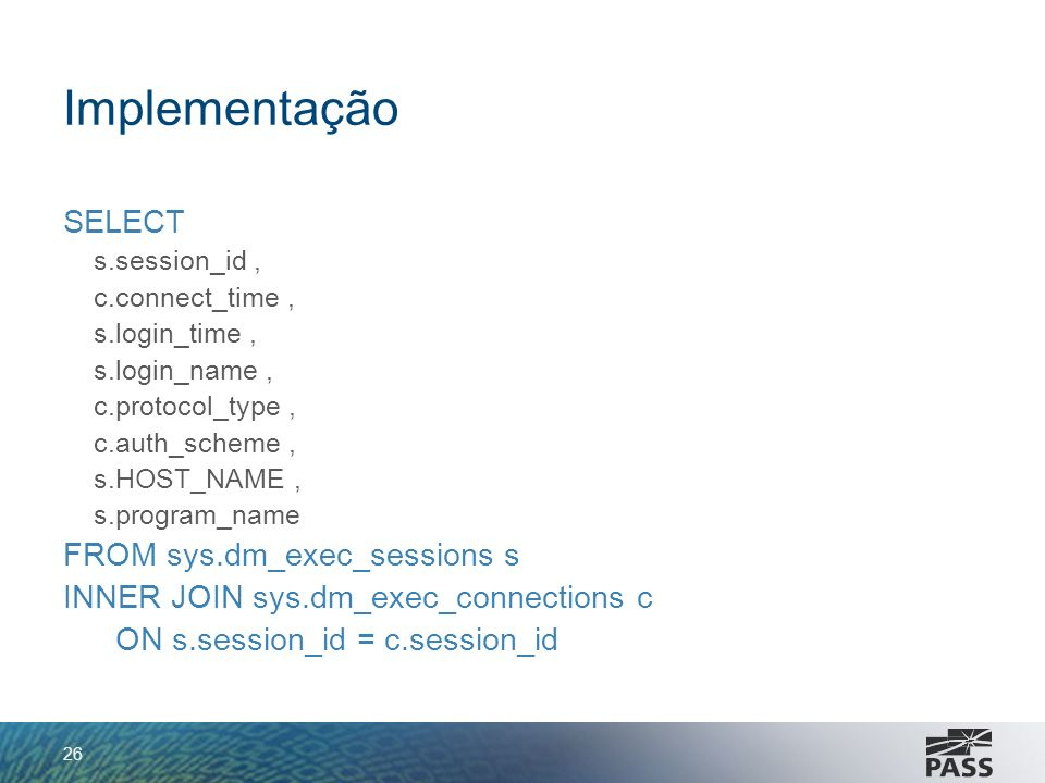 Implementação SELECT FROM sys.dm_exec_sessions s