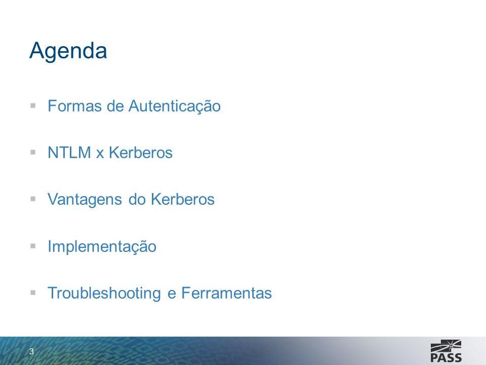 Agenda Formas de Autenticação NTLM x Kerberos Vantagens do Kerberos