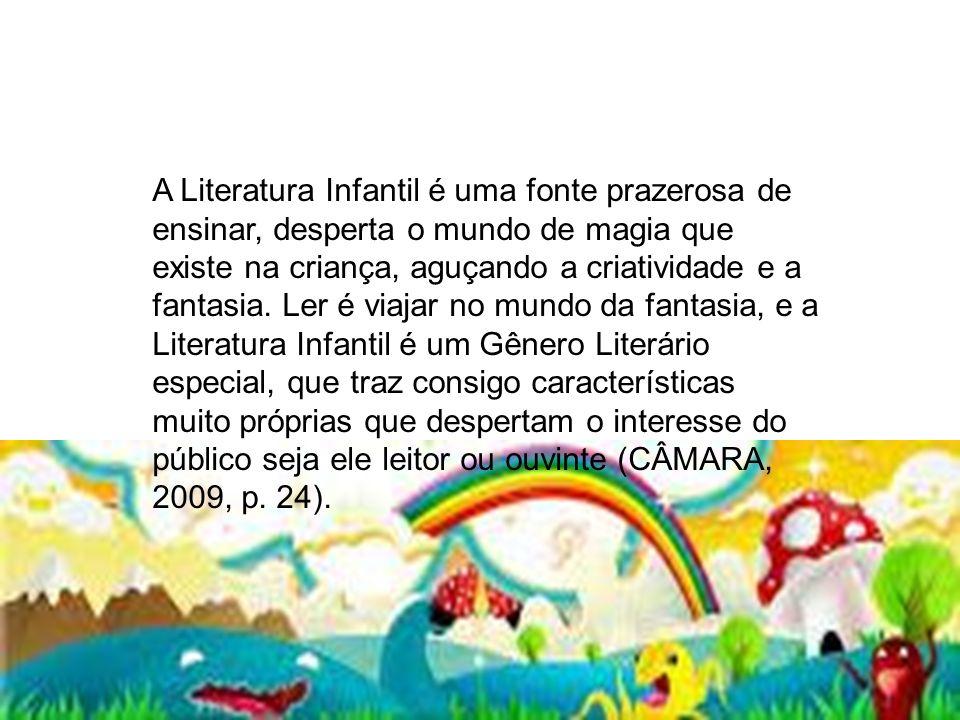 A Literatura Infantil é uma fonte prazerosa de ensinar, desperta o mundo de magia que existe na criança, aguçando a criatividade e a fantasia.