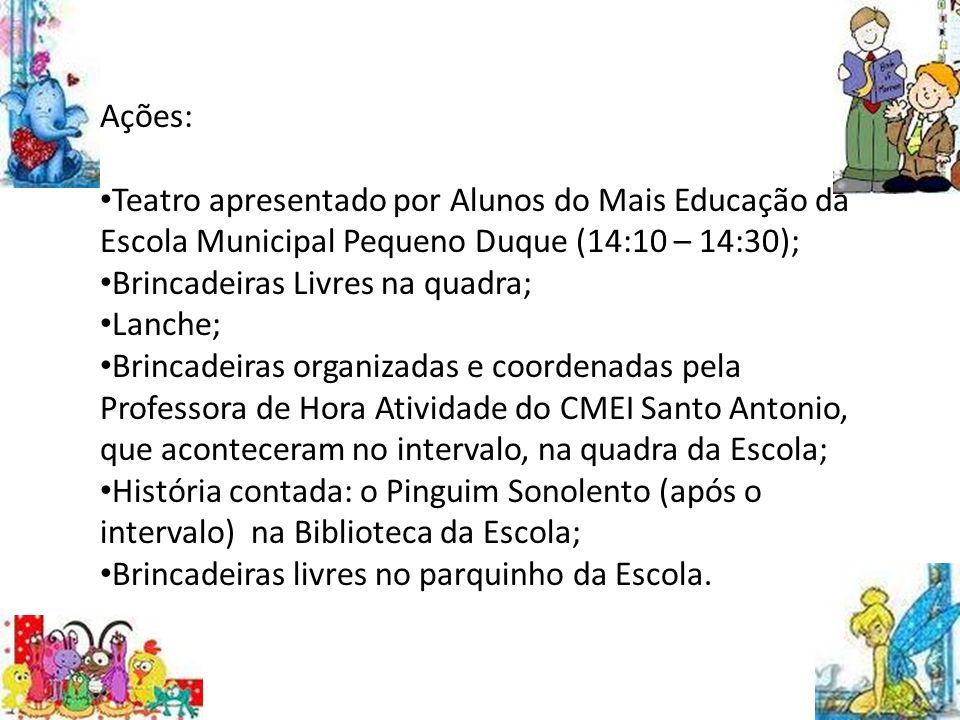 Ações: Teatro apresentado por Alunos do Mais Educação da Escola Municipal Pequeno Duque (14:10 – 14:30);