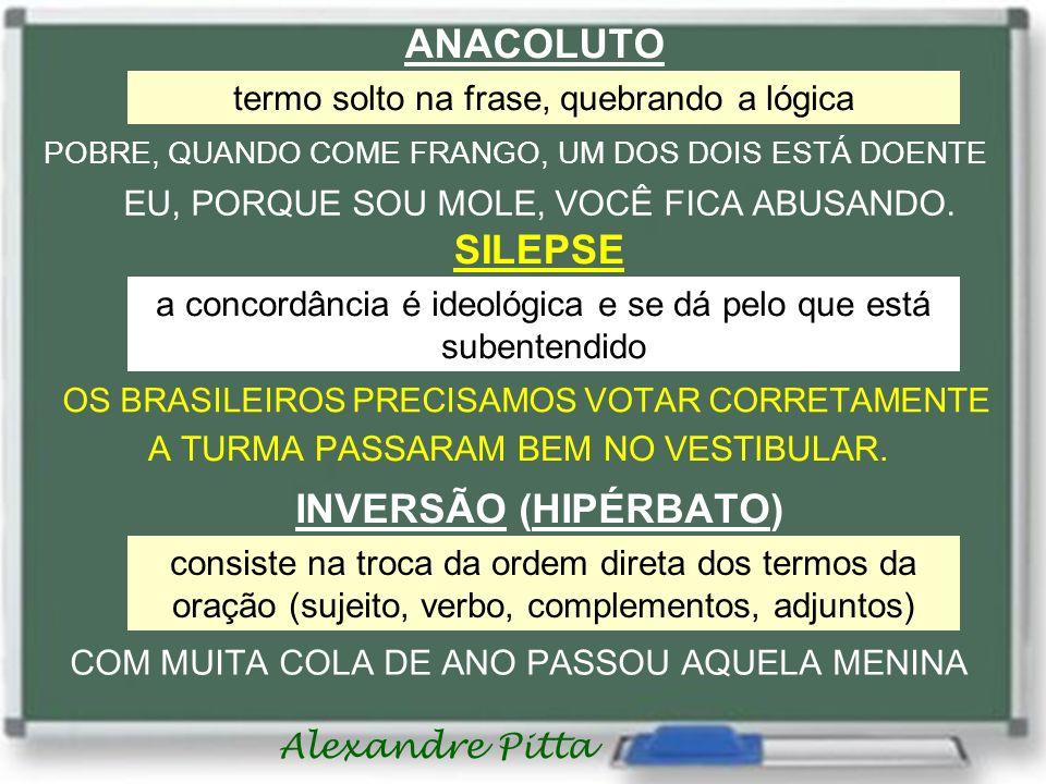 ANACOLUTO SILEPSE INVERSÃO (HIPÉRBATO)
