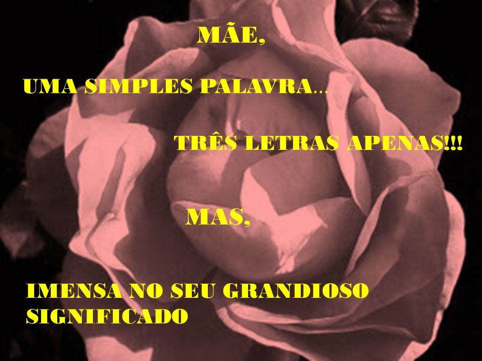 MÃE, MAS, UMA SIMPLES PALAVRA... TRÊS LETRAS APENAS!!!