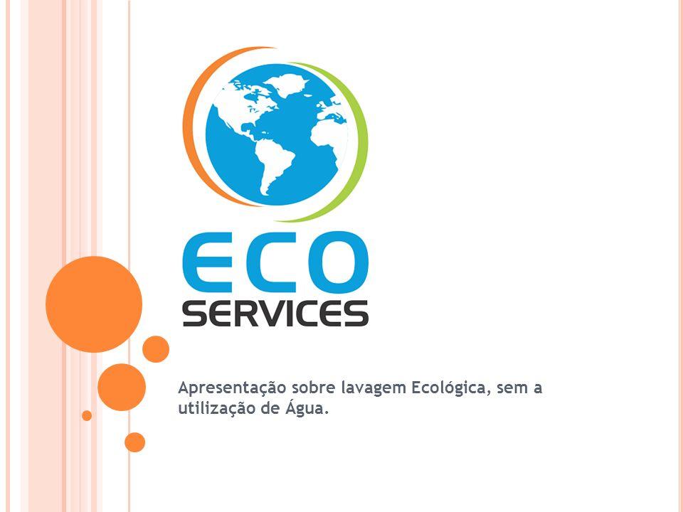 Apresentação sobre lavagem Ecológica, sem a utilização de Água.