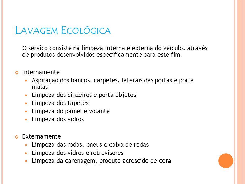 Lavagem Ecológica O serviço consiste na limpeza interna e externa do veículo, através de produtos desenvolvidos especificamente para este fim.