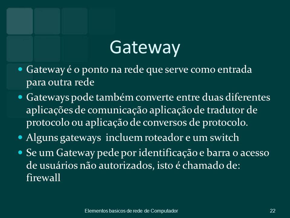 Gateway Gateway é o ponto na rede que serve como entrada para outra rede.