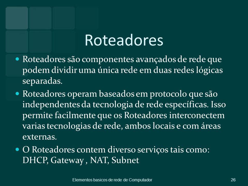 Roteadores Roteadores são componentes avançados de rede que podem dividir uma única rede em duas redes lógicas separadas.