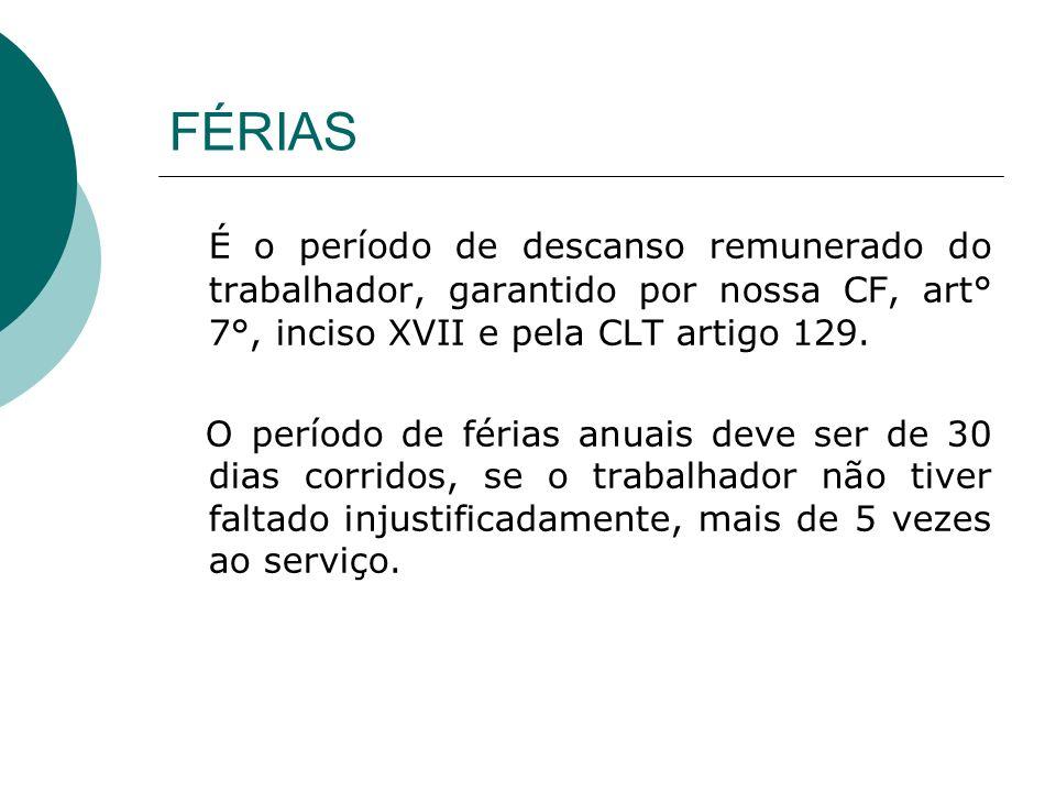 FÉRIAS É o período de descanso remunerado do trabalhador, garantido por nossa CF, art° 7°, inciso XVII e pela CLT artigo 129.